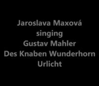 Gustav Mahler: Urlicht (Jaroslava Maxova)